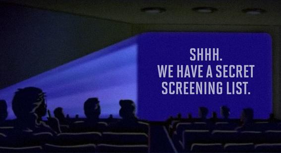Shhh. We have a secret screening list.