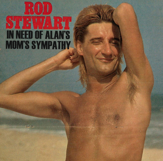 Rod stewart in need of alan s mom s sympathy